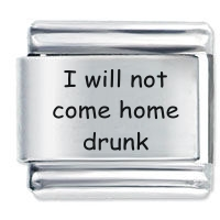 Picture of I will not come home drunk ETCHED Italian Charm